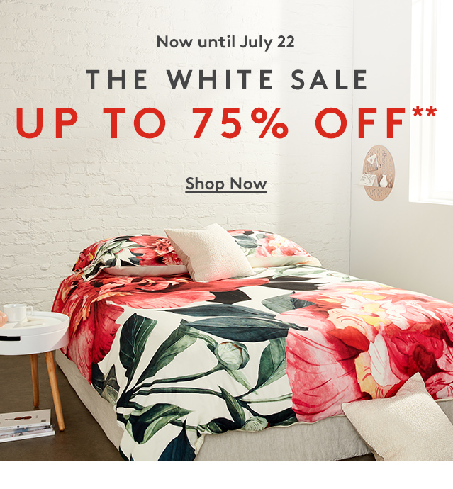 Now until July 22   The White Sale   UP TO 75% OFF**   Shop Now