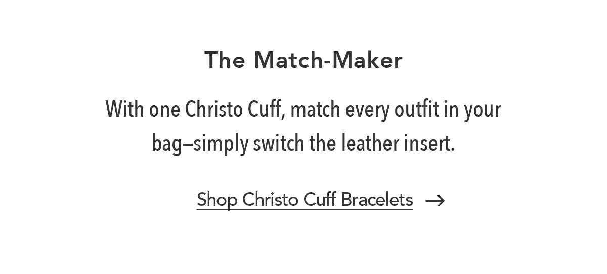 The Match-Maker - With one Christo Cuff, match every outfit in your bag- simply switch the leather insert. - Shop Christo Cuff Bracelets