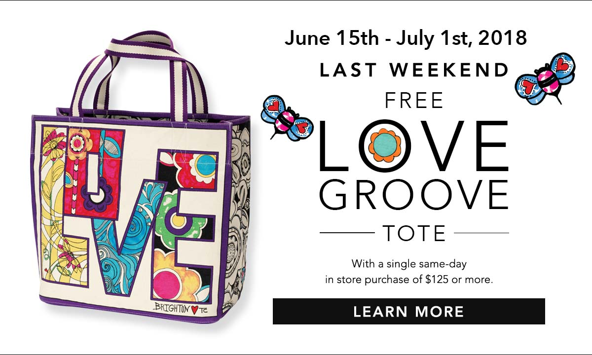 June Fifteenth to July First, Two Thousand Eighteen - Last Weekend - Free Love Groove Tote - With a single same-day in store purchase of one hundred twenty five dollars or more. - Learn More