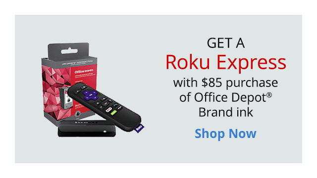 Get a Roku Express with $85 purchase of Office Depot Brand Ink