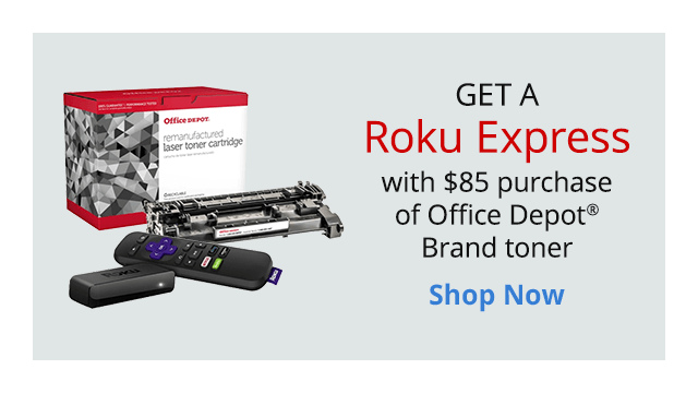Get a Roku Express with $85 purchase of Office Depot Brand Toner