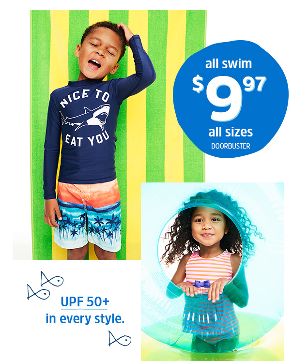 All swim $9.97 all sizes Doorbuster | UPF 50+ in every style.