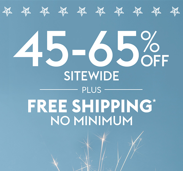 45-65% Off Sitewide plus Free Shipping no minimum
