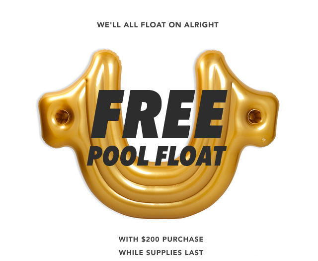 We'll all float on alright - Free pool float with $200 purchase while supplies last