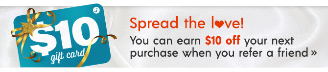 Spread the love! You can earn $10 off your next purchase when you refer a friend.