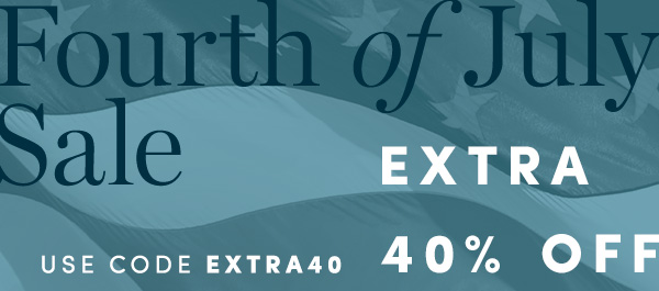 Fourth of July Sale | EXTRA 40% OFF SALE STYLES | USE CODE EXTRA40 | ALL SALES FINAL - NO RETURNS OR EXCHANGES. ONLINE & FULL-PRICE RETAIL STORES. ENDS 7/5.
