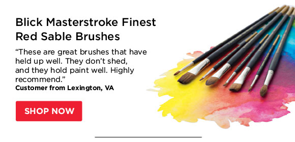 "Blick Masterstroke Finest Red  Sable Brushes - ""These are great brushes that have held up well.  They don't shed, and they hold paint well. Highly recommend."" -  Customer from Lexington, VA"