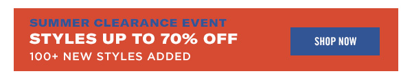 SUMMER CLEARANCE EVENT. STYLES UP TO 70%OFF