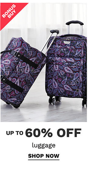 Bonus Buy - up to 60% off luggage. Shop now.