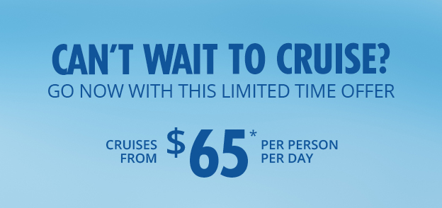 CAN'T WAIT TO CRUISE?