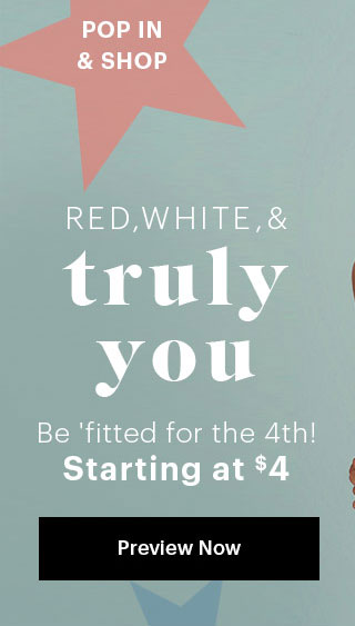 Pop In & Shop Red White & Truly You Be 'fitted for the 4th! Preview Now