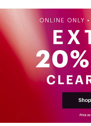 Online only, ends tonight Extra 20% off clearance Price as marked. Shop Now