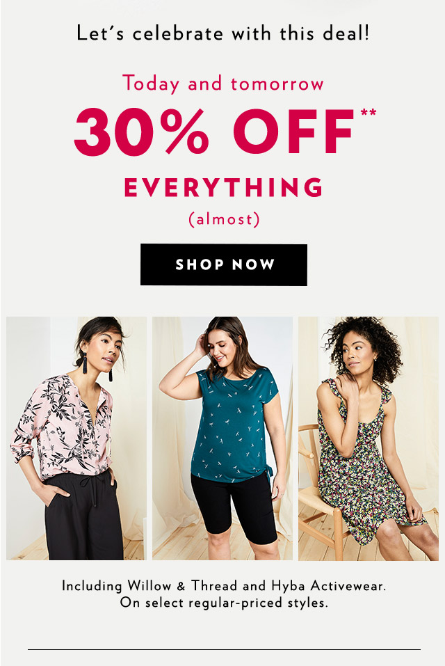 Let's celebrate with this deal!  Today and tomorrow 30% Off**  Everything (Almost)  On select regular-priced styles.