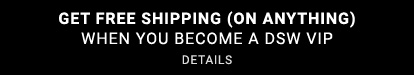 GET FREE SHIPPING (ON ANYTHING) WHEN YOU BECOME A DSW VIP | DETAILS