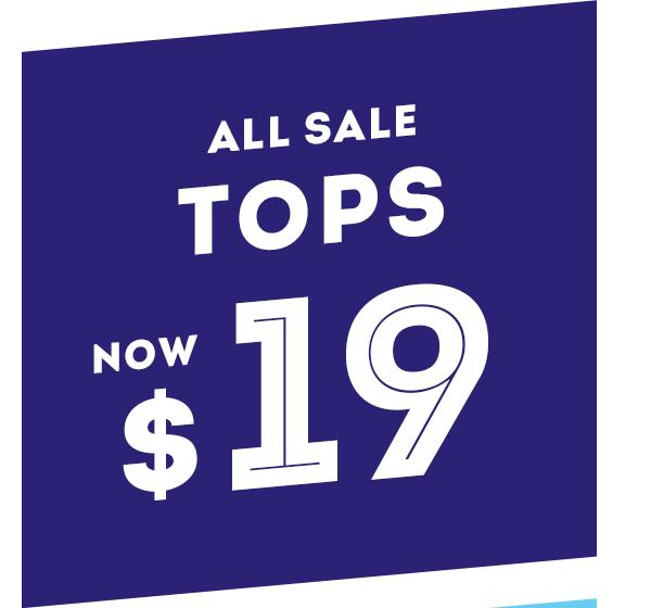 Sale Tops now $19