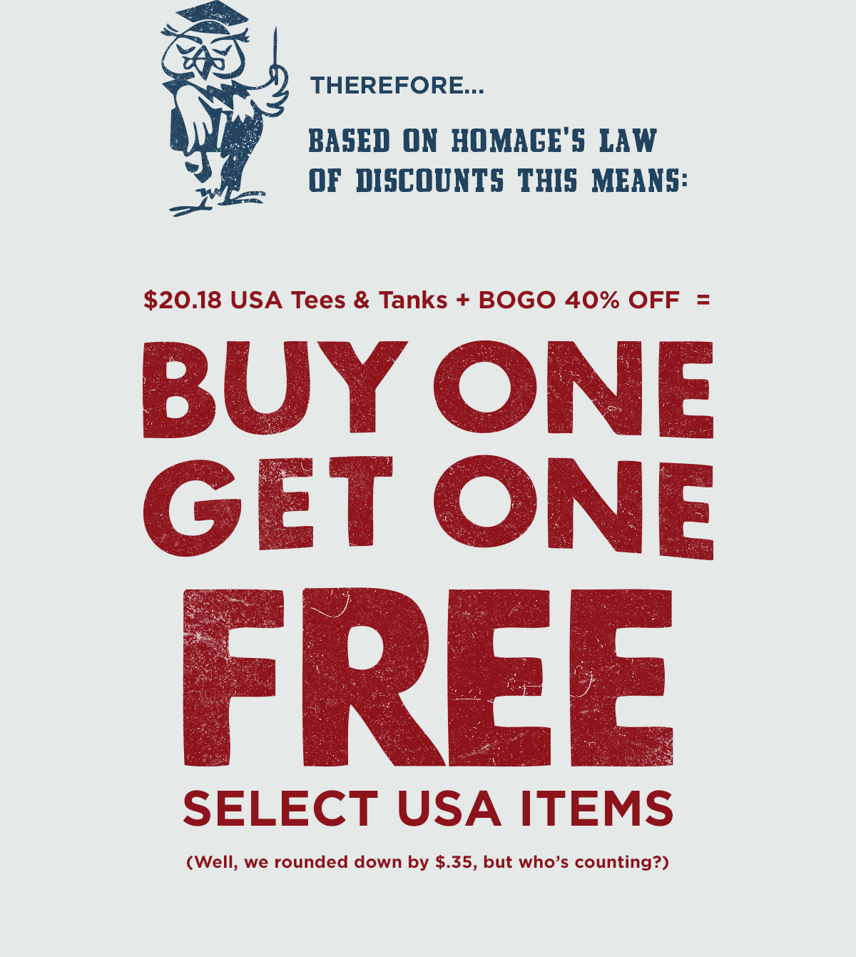 Therefore...Based on HOMAGE's Law of Discounts This Means: $20.18 USA Tees and Tanks + BOGO 40% OFF = Buy One, Get One FREE Select USA Items