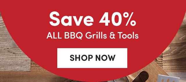 Save 40% ALL BBQGrills & Tools