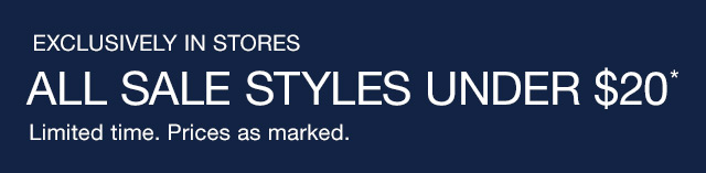ALL SALE STYLES UNDER $20*