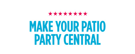 MAKE YOUR PATIO PARTY CENTRAL