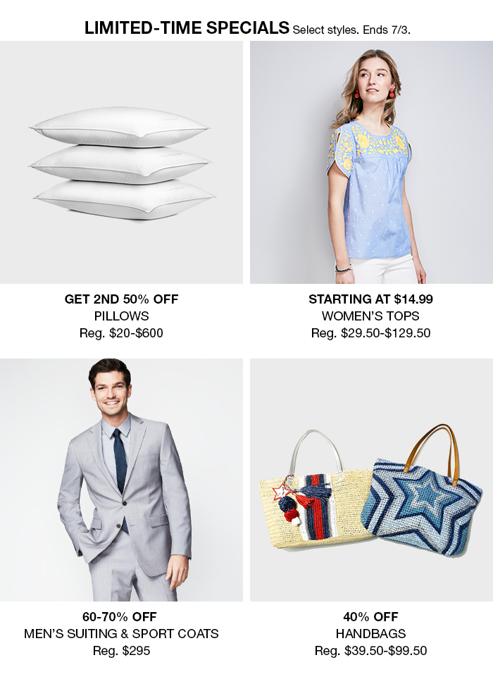Limited-Time Special, Select styles, Ends 7/3, Get 2nd 50 percent Off, Pillows, Starting at $14.99, Womens Tops, 60-70 percent Off, Mens Suiting and Sport Coats, 40 percent Off, Handbags