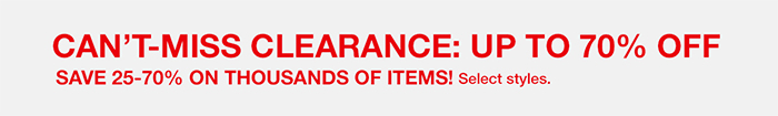 Cant-Miss Clearance: up to 70 percent Off, Save 25-70 percent on Thousands of Items! Select styles