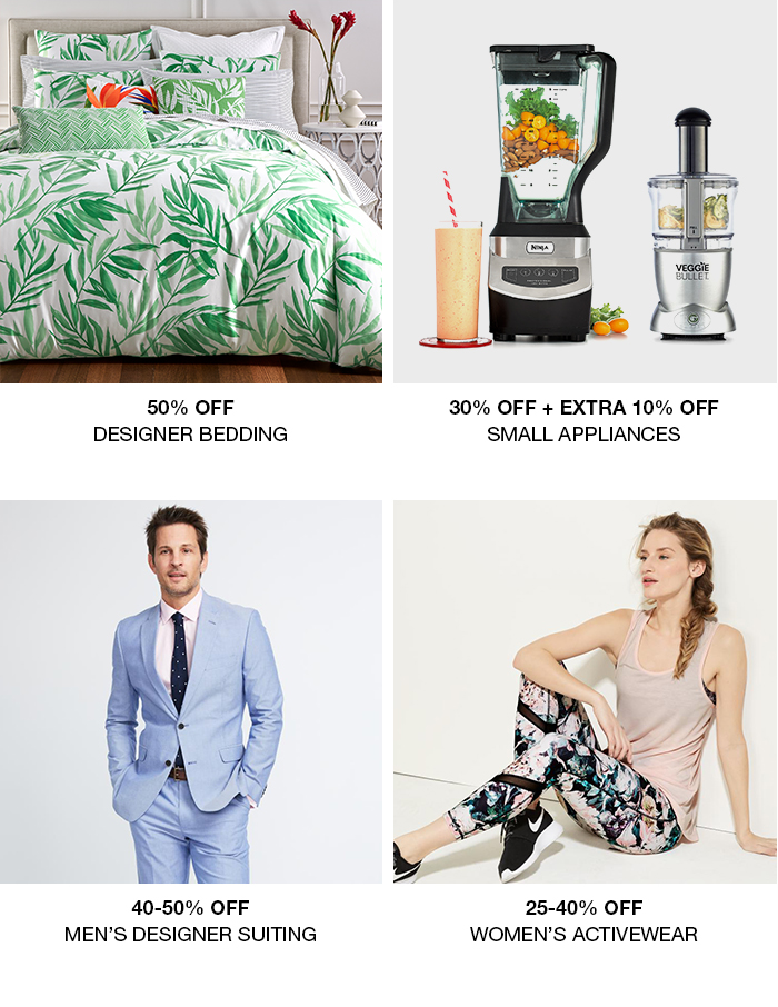 50 percent Off, Designer Bedding, 30 percent Off + Extra 10 percent Off, Small Appliances, 40-50 percent Off, Mens Designer Suiting, 25-40 percent Off, Womens Activewear