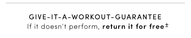GIVE-IT-A-WORKOUT-GUARANTEE | If it doesn't perform, return it for free*