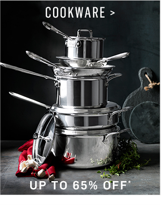 COOKWARE - UP TO 65% OFF*