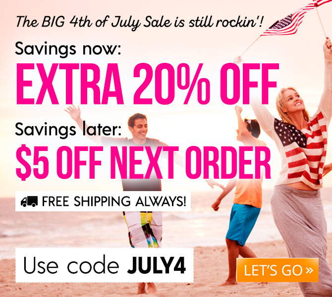 The BIG 4th of July Sale is still rockin'! Savings now: EXTRA 20% OFF. Savings later: $5 OFF NEXT ORDER. FREE shipping always! Use code JULY4