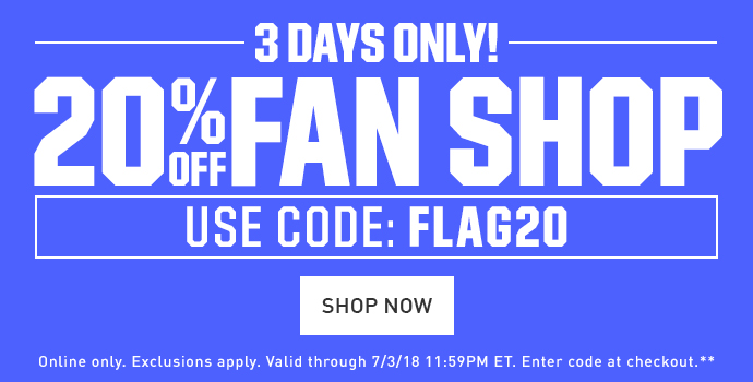 3 DAYS ONLY! | 20% OFF FAN SHOP | USE CODE: FLAG20 | SHOP NOW | Online only. Exclusions apply. Valid through 7/3/18 11:59PM ET. Enter code at checkout.