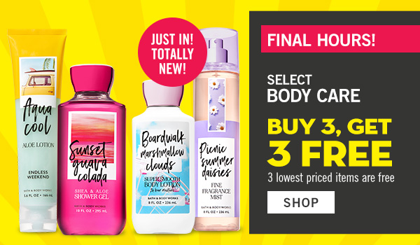 Final Hours! Select Body Care Buy 3, Get 3 Free. 3 lowest priced items are free - SHOP
