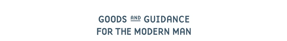 Goods and Guidance for the Modern Man