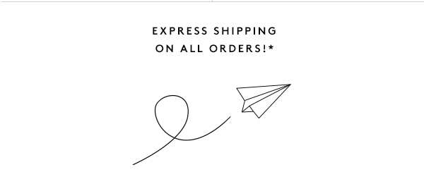 Express Shipping On All Orders!*