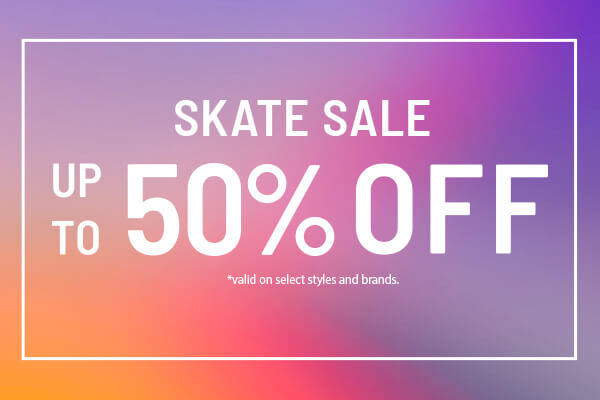 SKATE SALE - Up to 50% Off - Shop Now