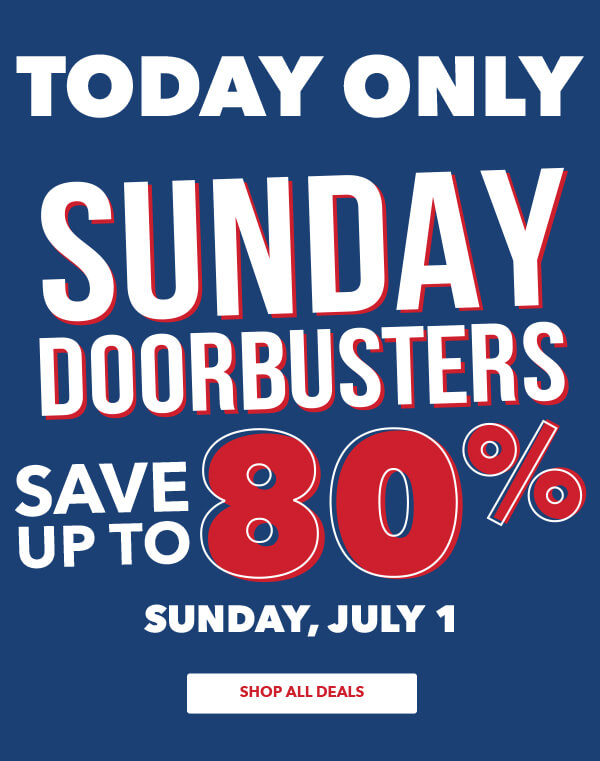 Sunday Doorbusters Save up to 80% Sunday July 1. SHOP ALL DEALS.