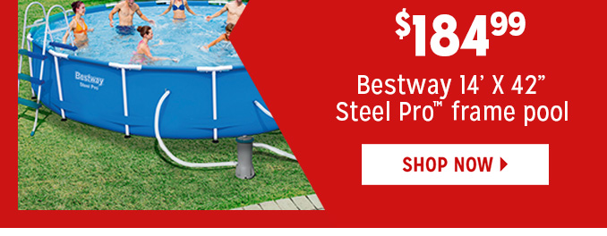 $184.99 Bestway 14-ft X 42-in. Steel Pro frame pool   |   SHOP NOW
