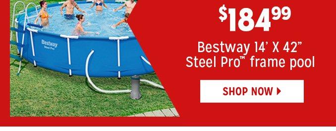 $184.99 Bestway 14-ft X 42-in. Steel Pro frame pool   |   SHOP NOW