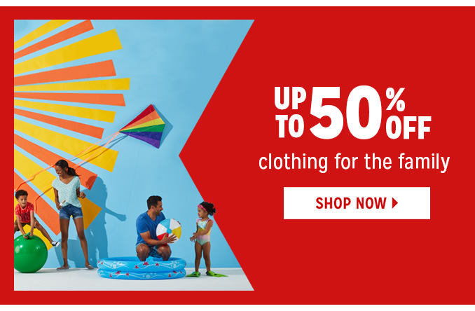 UP TO 50% OFF clothing for the family   |   SHOP NOW