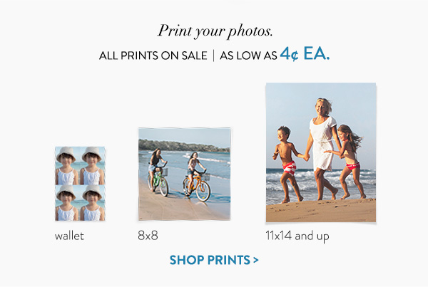 Print your photos. | All prints on sale | As low as 4 ea. | Shop prints >