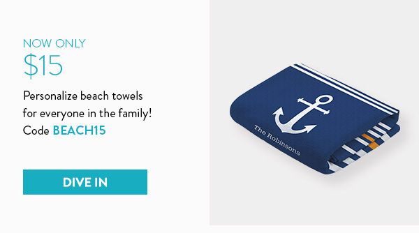 Now only $15 | Personalize beach towels for everyone in the family! | Code BEACH15 | Dive in