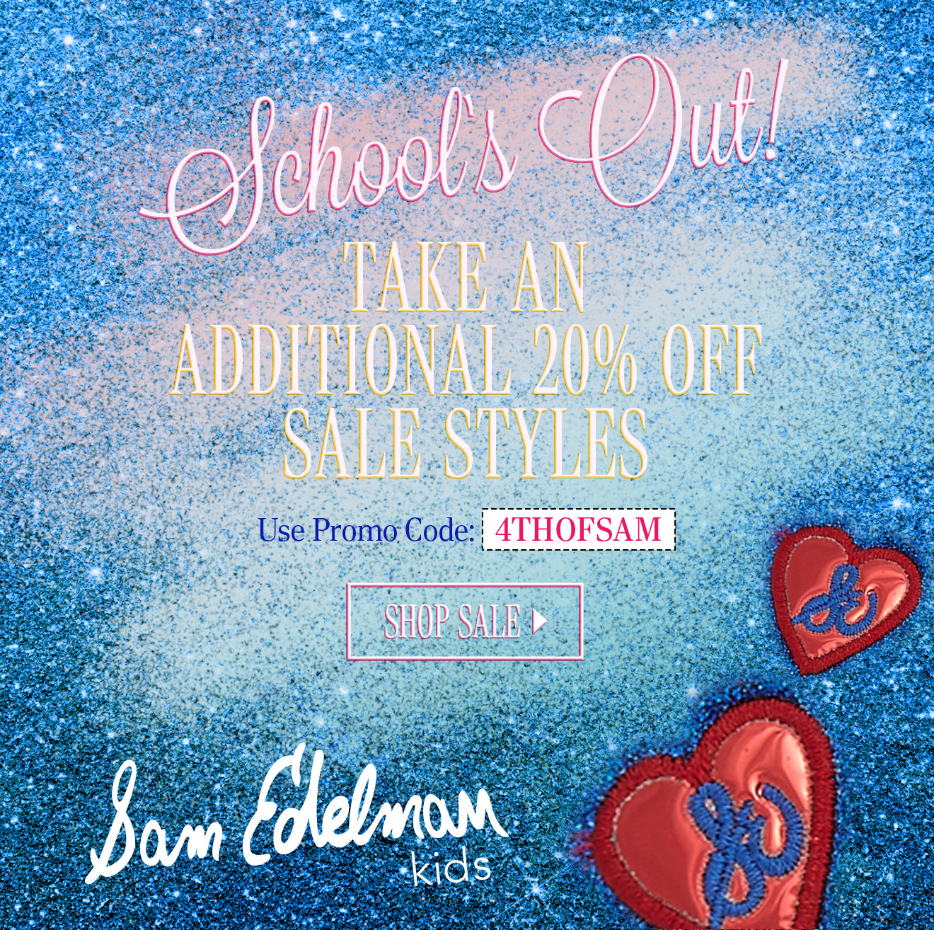 School's Out! TAKE AN ADDITIONAL 20% OFF SALE STYLES. Use Promo Code: 4THOFSAM. SHOP SALE. Sam Edelman Kids.