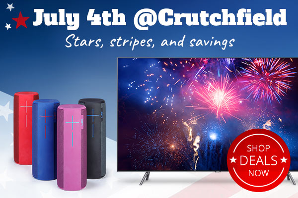 July 4th at Crutchfield. Stars, stripes, and savings