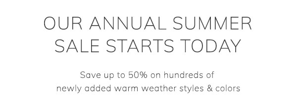 Annual Summer Sale Starts Today - Save up to 50% on hundreds of newly added warm weather styles & colors