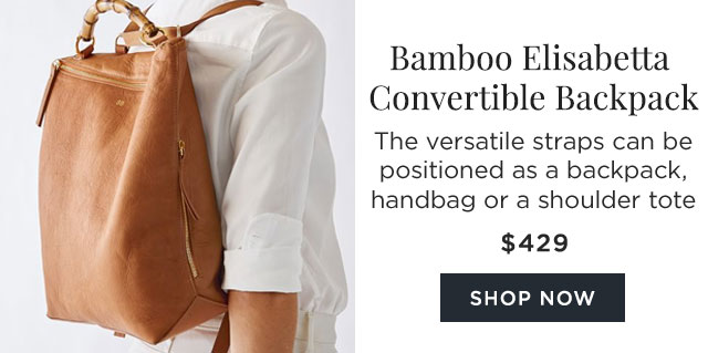 Bamboo Elisabetta Convertible Backpack - The versatile straps can be positioned as a backpack, handbag or a shoulder tote - $429 - SHOP NOW