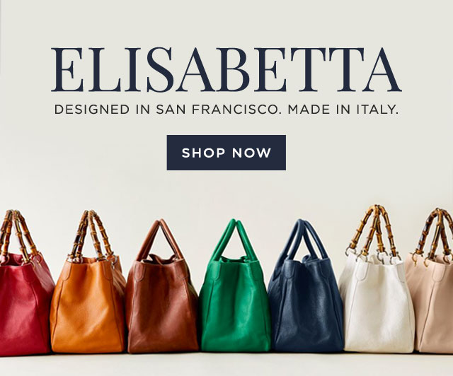 ELISABETTA - DESIGNED IN SAN FRANCISCO. MADE IN ITALY. - SHOP NOW