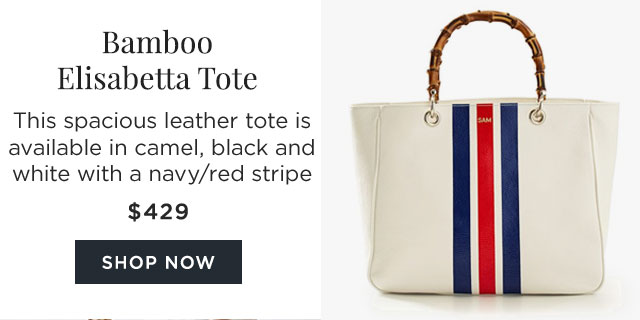 Bamboo Elisabetta Tote - This spacious leather tote is available in camel, black and white with a navy/red stripe - $429 - SHOP NOW