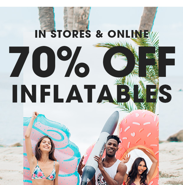70% OFF INFLATABLES - In Stores & Online