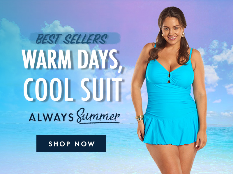 Spend the warm days in cool suits. Shop Always For Me Best Selling Swimwear
