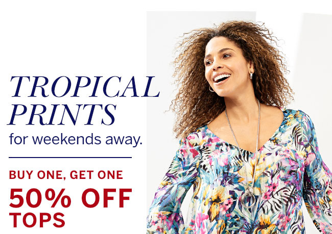 Tropical Prints to bring the heat. Buy One, Get One 50% Off Tops