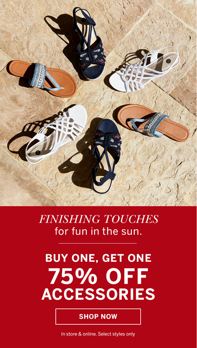 Finishing touches for fun in the sun. Buy one, get one. 75% Off accessories. Shop Now. In store & online. Select styles only
